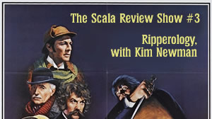 The Scala Review Show 3 – Ripperology, with Kim Newman