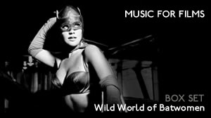 Music for Films: Box Set – The Wild World of Batwomen